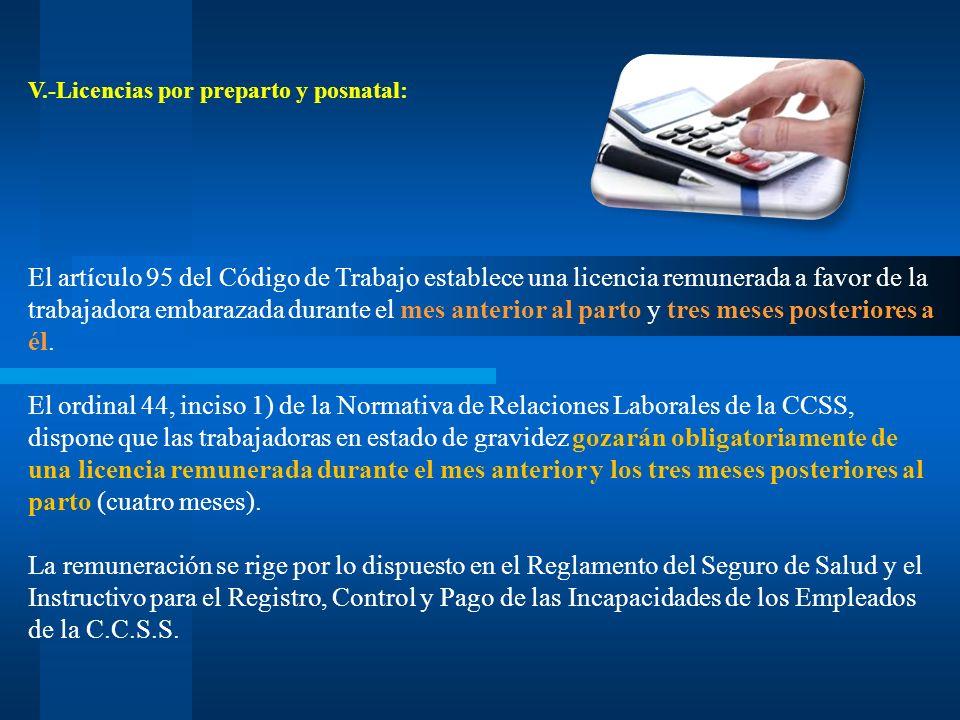 V.-Licencias por preparto y posnatal: El artículo 95 del Código de Trabajo establece una licencia remunerada a favor de la trabajadora embarazada dura
