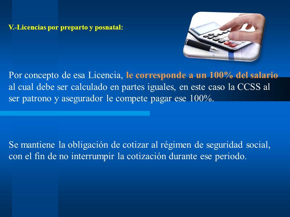 V.-Licencias por preparto y posnatal: Por concepto de esa Licencia, le corresponde a un 100% del salario al cual debe ser calculado en partes iguales,