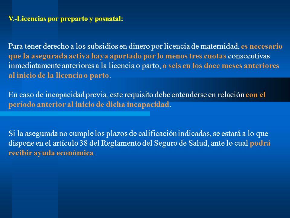 V.-Licencias por preparto y posnatal: Para tener derecho a los subsidios en dinero por licencia de maternidad, es necesario que la asegurada activa ha