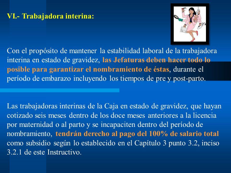 VI.- Trabajadora interina: Con el propósito de mantener la estabilidad laboral de la trabajadora interina en estado de gravidez, las Jefaturas deben h