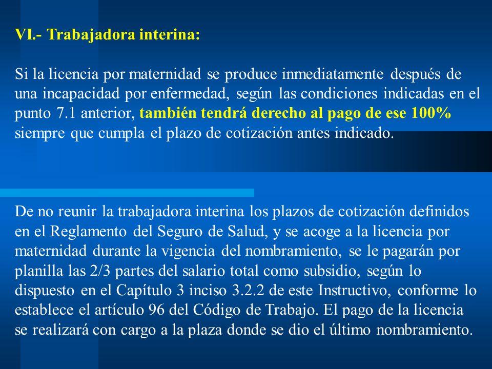 VI.- Trabajadora interina: Si la licencia por maternidad se produce inmediatamente después de una incapacidad por enfermedad, según las condiciones in