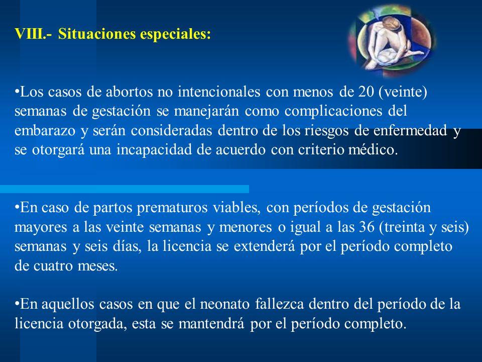 VIII.- Situaciones especiales: Los casos de abortos no intencionales con menos de 20 (veinte) semanas de gestación se manejarán como complicaciones de