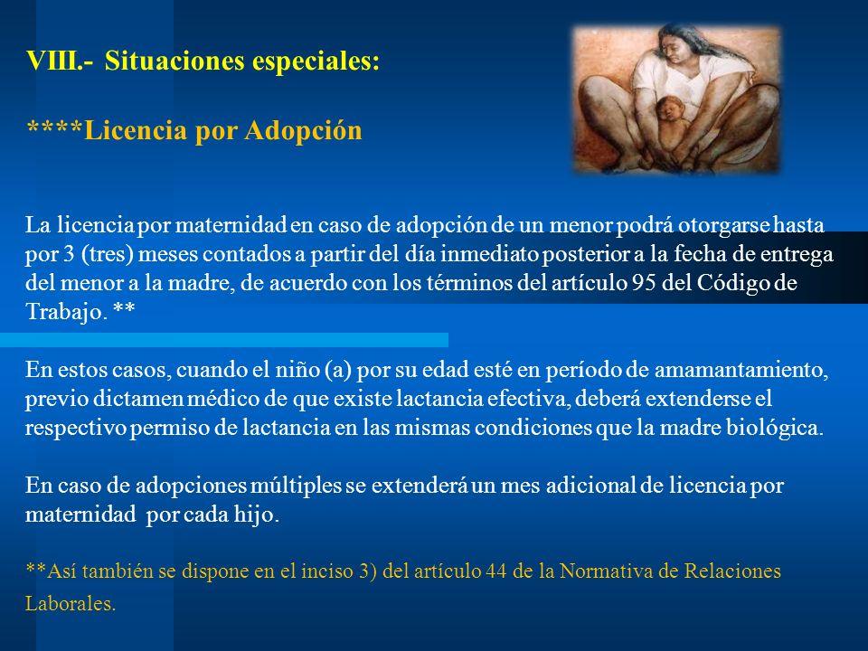 VIII.- Situaciones especiales: ****Licencia por Adopción La licencia por maternidad en caso de adopción de un menor podrá otorgarse hasta por 3 (tres)