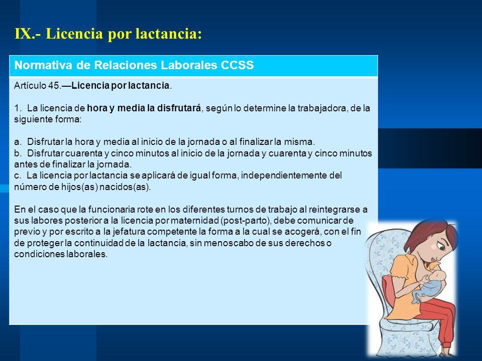 IX.- Licencia por lactancia: Normativa de Relaciones Laborales CCSS Artículo 45.Licencia por lactancia. 1. La licencia de hora y media la disfrutará,