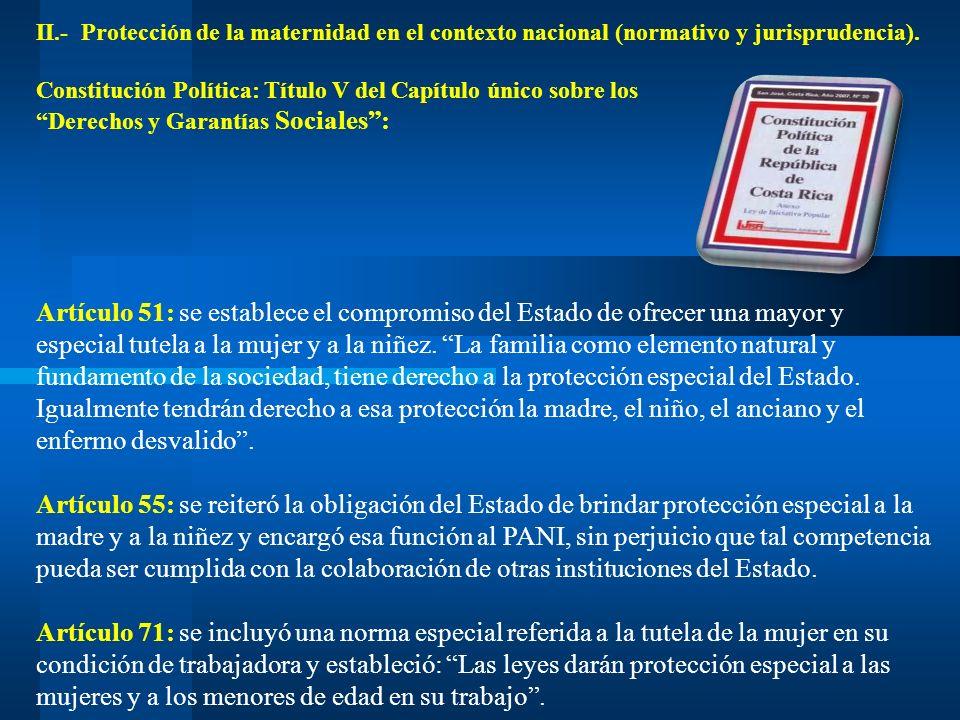 II.- Protección de la maternidad en el contexto nacional (normativo y jurisprudencia). Constitución Política: Título V del Capítulo único sobre los De