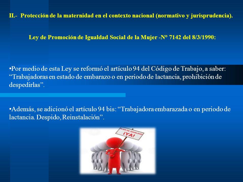 II.- Protección de la maternidad en el contexto nacional (normativo y jurisprudencia). Ley de Promoción de Igualdad Social de la Mujer -N° 7142 del 8/