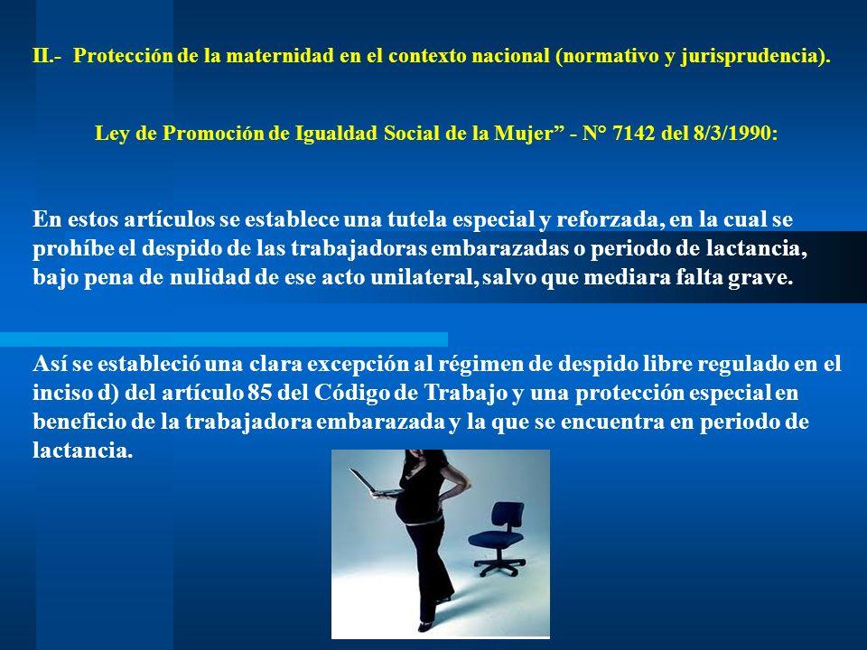 II.- Protección de la maternidad en el contexto nacional (normativo y jurisprudencia). Ley de Promoción de Igualdad Social de la Mujer - N° 7142 del 8