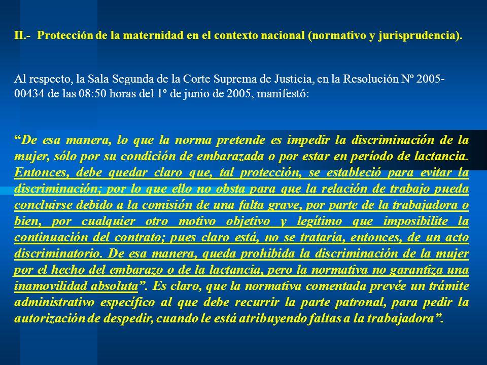 II.- Protección de la maternidad en el contexto nacional (normativo y jurisprudencia). Al respecto, la Sala Segunda de la Corte Suprema de Justicia, e