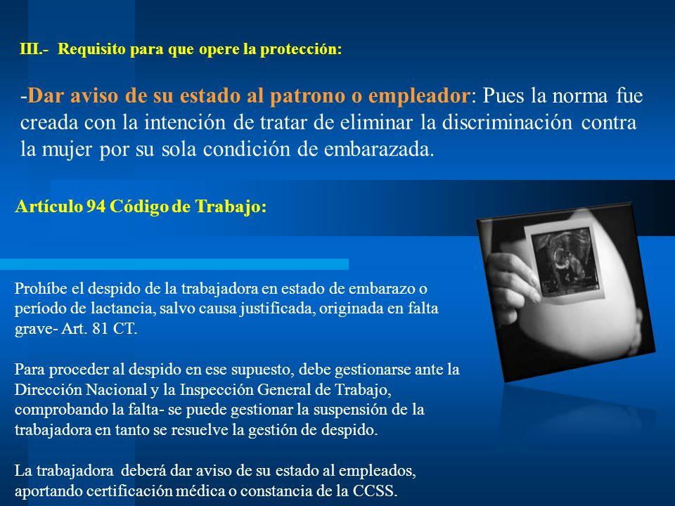 III.- Requisito para que opere la protección: -Dar aviso de su estado al patrono o empleador: Pues la norma fue creada con la intención de tratar de e