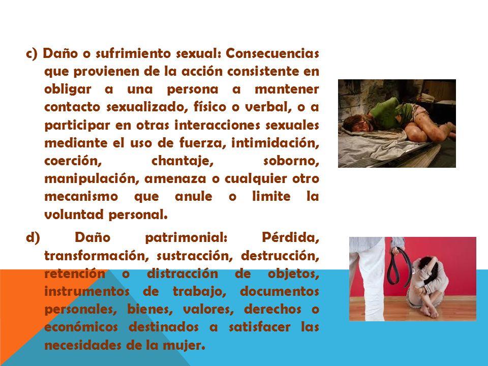 c) Daño o sufrimiento sexual: Consecuencias que provienen de la acción consistente en obligar a una persona a mantener contacto sexualizado, físico o
