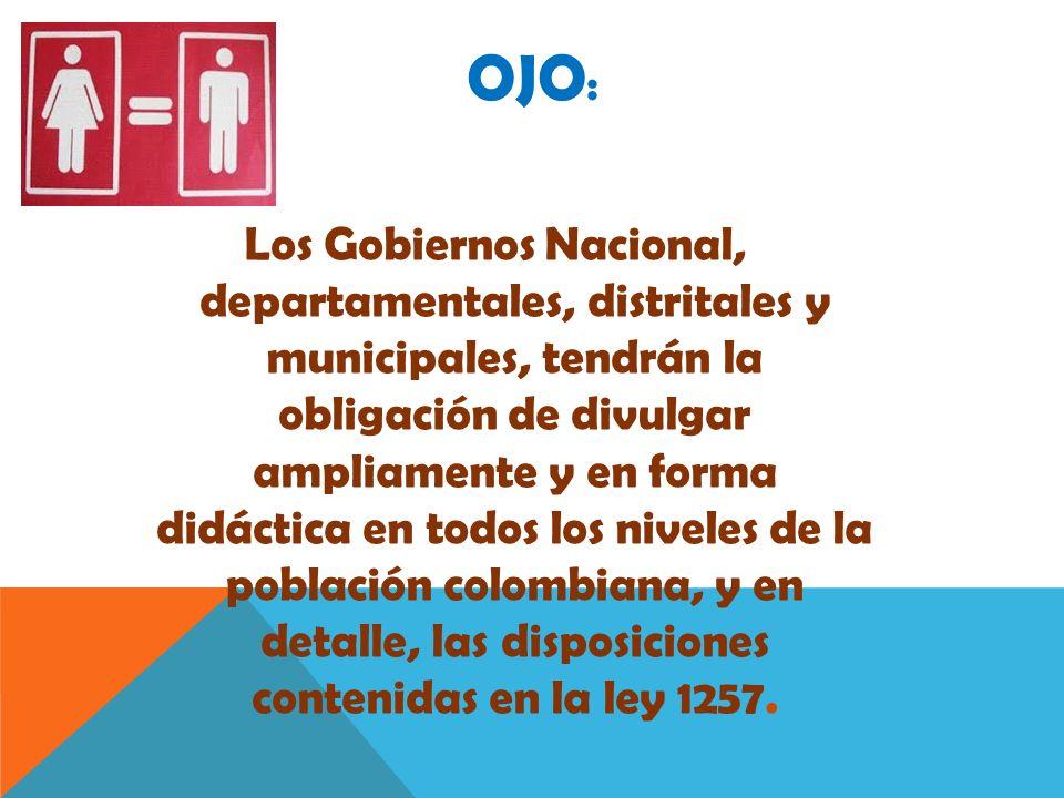 OJO : Los Gobiernos Nacional, departamentales, distritales y municipales, tendrán la obligación de divulgar ampliamente y en forma didáctica en todos