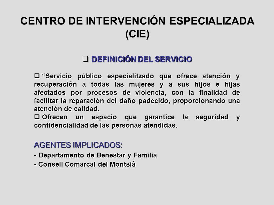 CENTRO DE INTERVENCIÓN ESPECIALIZADA (CIE) DEFINICIÓN DEL SERVICIO DEFINICIÓN DEL SERVICIO Servicio público especialitzado que ofrece atención y recup