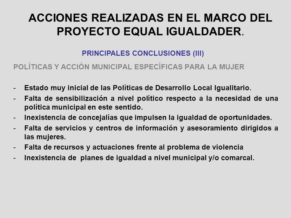 POLÍTICAS Y ACCIÓN MUNICIPAL ESPECÍFICAS PARA LA MUJER -Estado muy inicial de las Políticas de Desarrollo Local Igualitario. -Falta de sensibilización