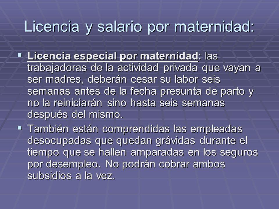 Licencia y salario por maternidad: Licencia especial por maternidad: las trabajadoras de la actividad privada que vayan a ser madres, deberán cesar su