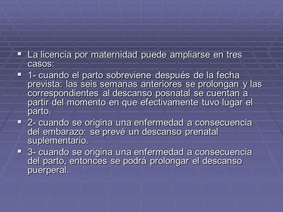 La licencia por maternidad puede ampliarse en tres casos: La licencia por maternidad puede ampliarse en tres casos: 1- cuando el parto sobreviene desp
