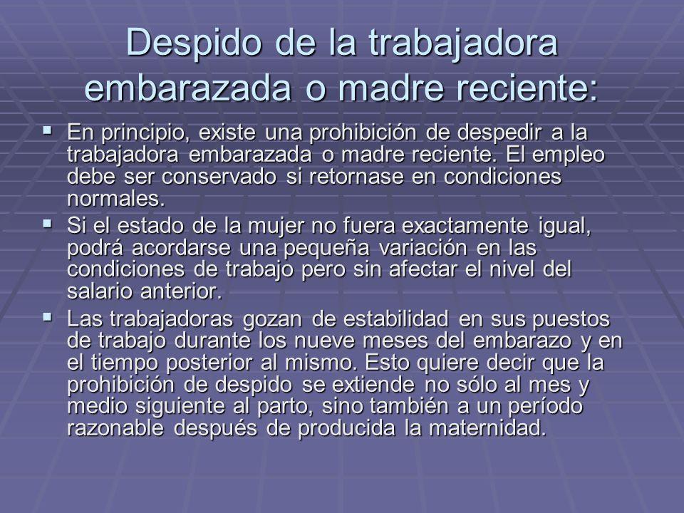 Despido de la trabajadora embarazada o madre reciente: En principio, existe una prohibición de despedir a la trabajadora embarazada o madre reciente.