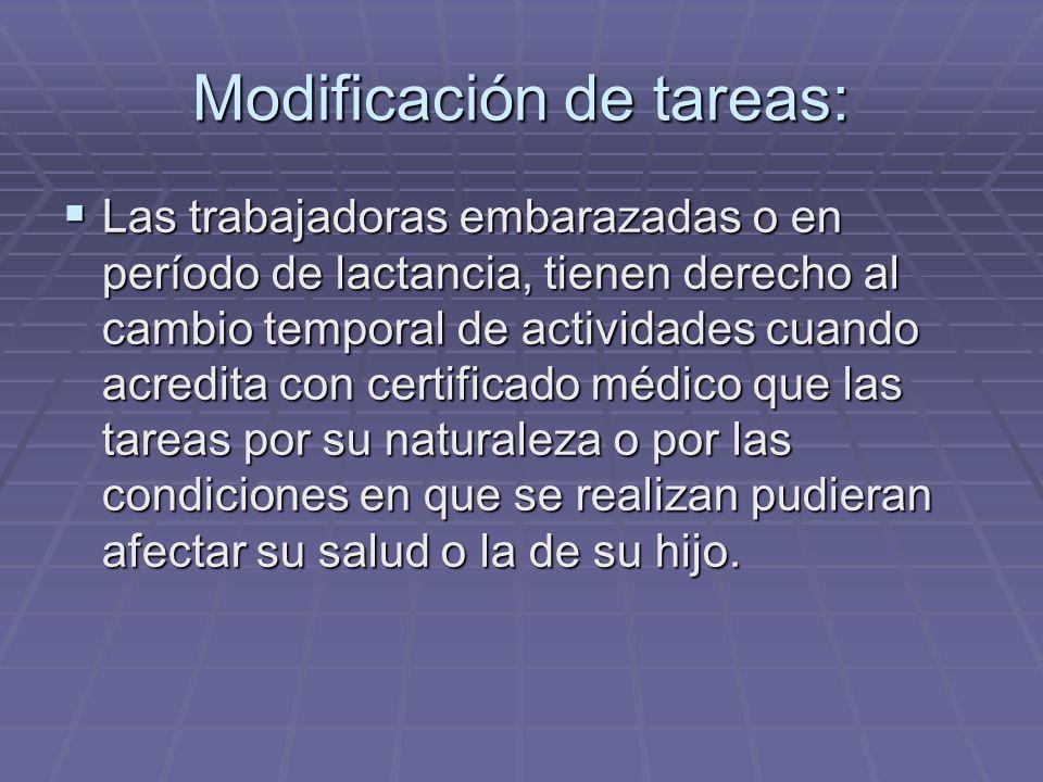 Modificación de tareas: Las trabajadoras embarazadas o en período de lactancia, tienen derecho al cambio temporal de actividades cuando acredita con c