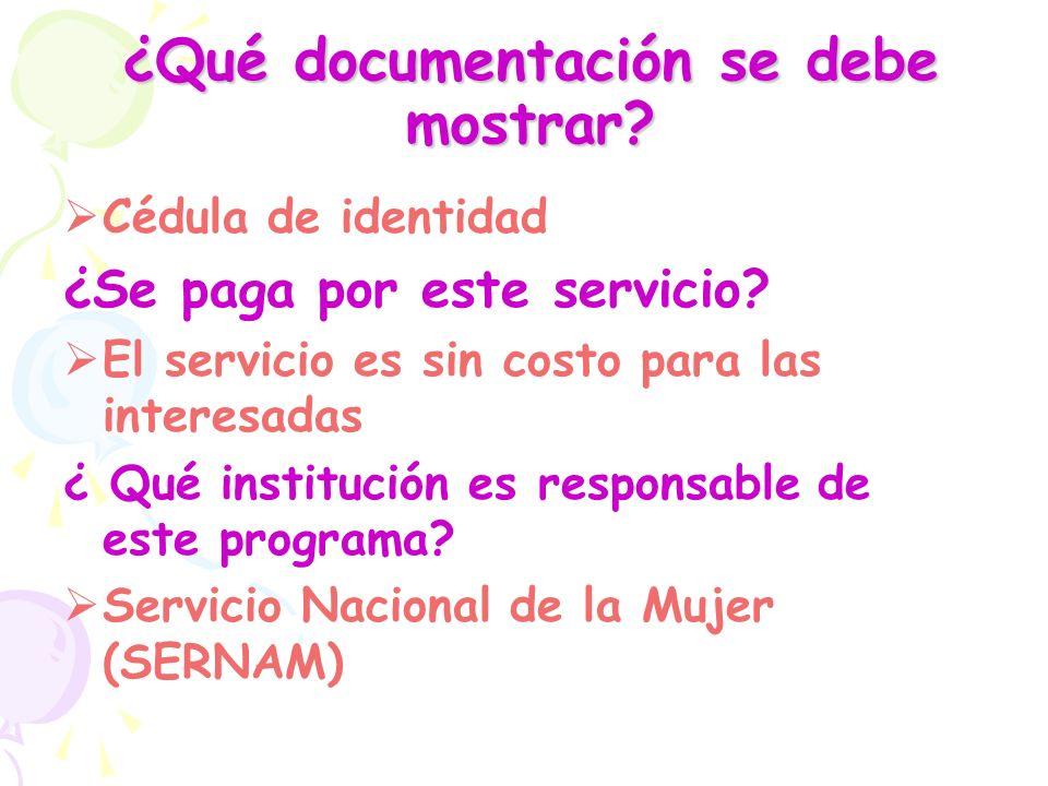 ¿Qué documentación se debe mostrar? Cédula de identidad ¿Se paga por este servicio? El servicio es sin costo para las interesadas ¿ Qué institución es