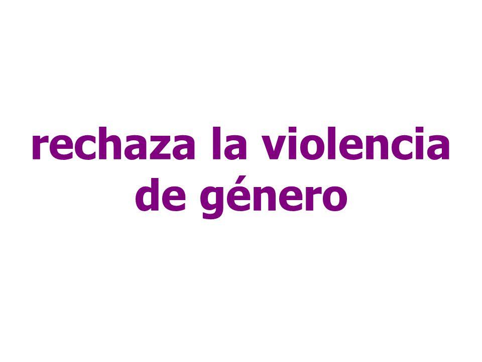 rechaza la violencia de género