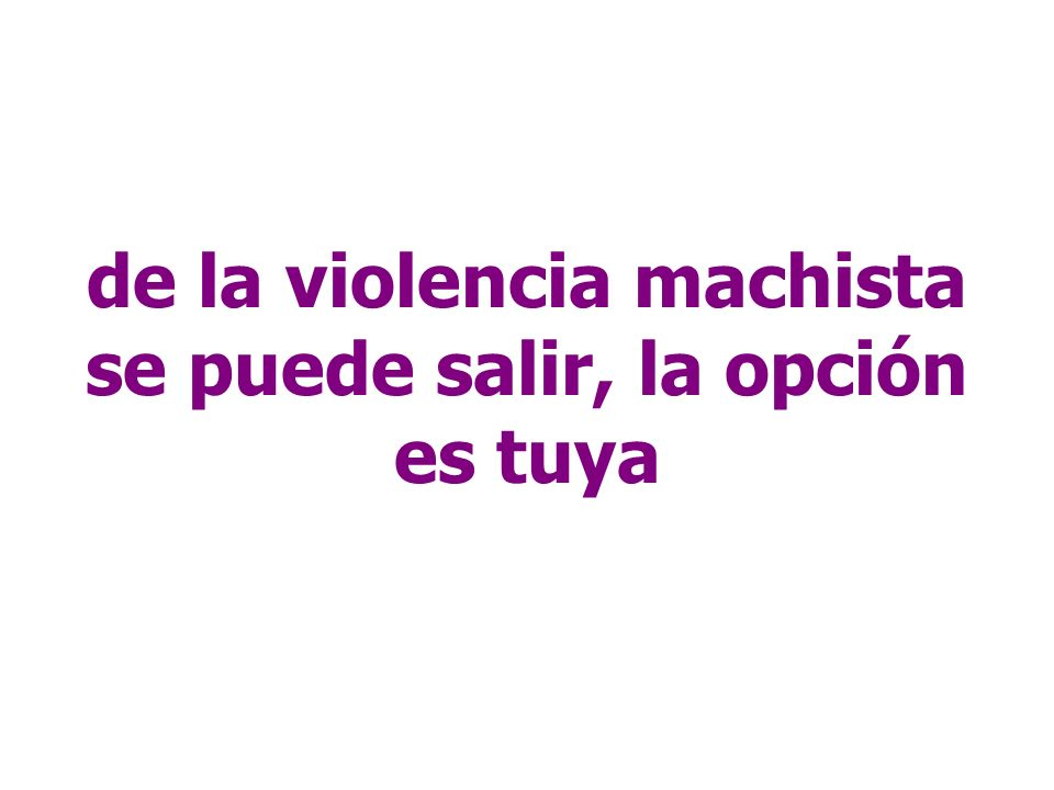 de la violencia machista se puede salir, la opción es tuya