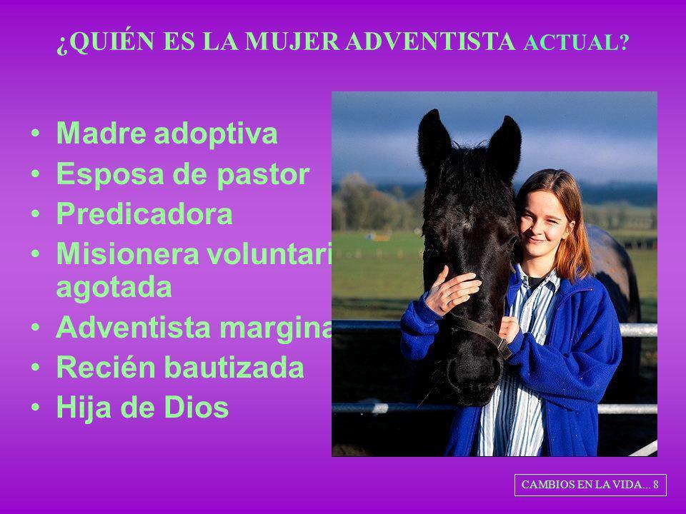 ¿QUIÉN ES LA MUJER ADVENTISTA ACTUAL? Madre adoptiva Esposa de pastor Predicadora Misionera voluntaria agotada Adventista marginada Recién bautizada H