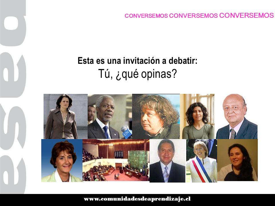 www.comunidadesdeaprendizaje.cl CONVERSEMOS CONVERSEMOS CONVERSEMOS Esta es una invitación a debatir: Tú, ¿qué opinas?