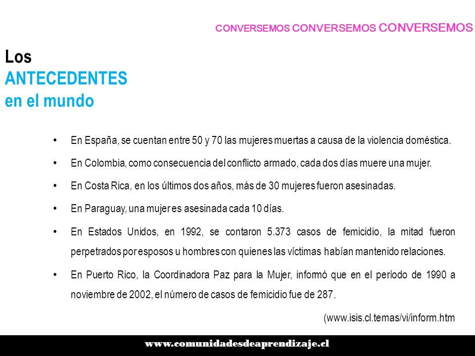 Los ANTECEDENTES en Chile Durante el año 2006, se registraron 51 muertes de mujeres en el ámbito de la violencia intrafamiliar (1 por semana) La ocurrencia de los femicidios a nivel nacional, se presenta con un mayor porcentaje en la Región Metropolitana.