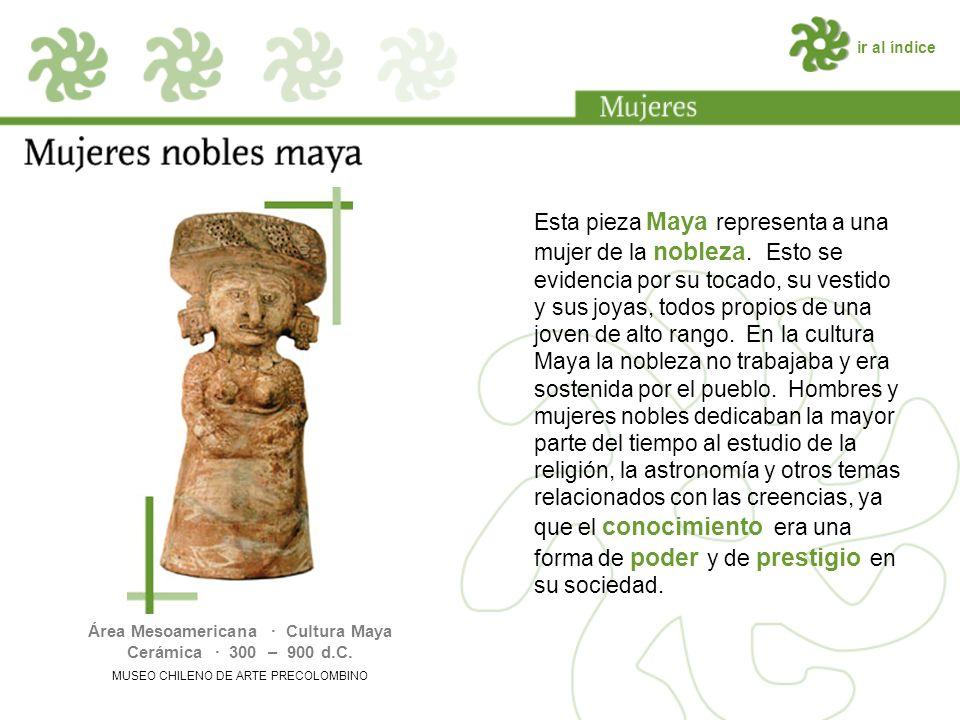 ir al índice Esta pieza Maya representa a una mujer de la nobleza.