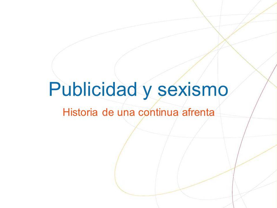 Publicidad y sexismo Historia de una continua afrenta
