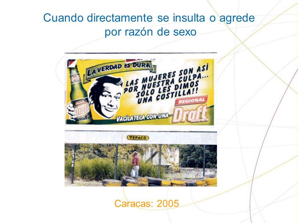 Cuando directamente se insulta o agrede por razón de sexo Caracas: 2005