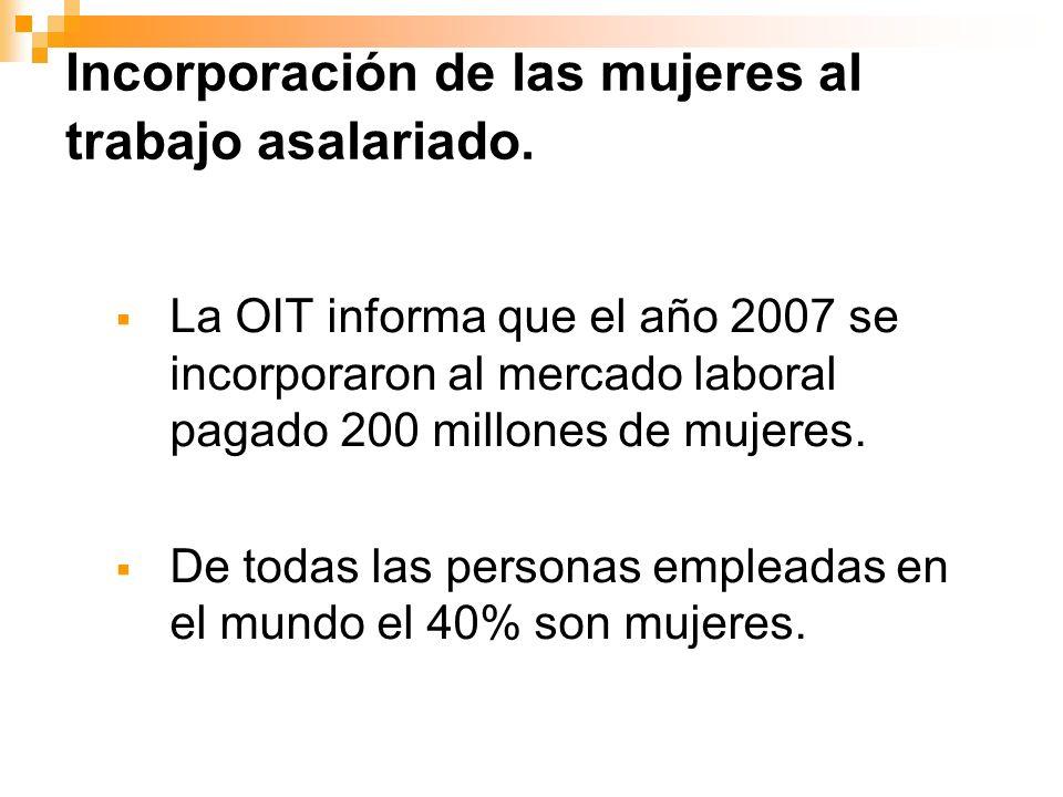 La OIT informa que el año 2007 se incorporaron al mercado laboral pagado 200 millones de mujeres. De todas las personas empleadas en el mundo el 40% s
