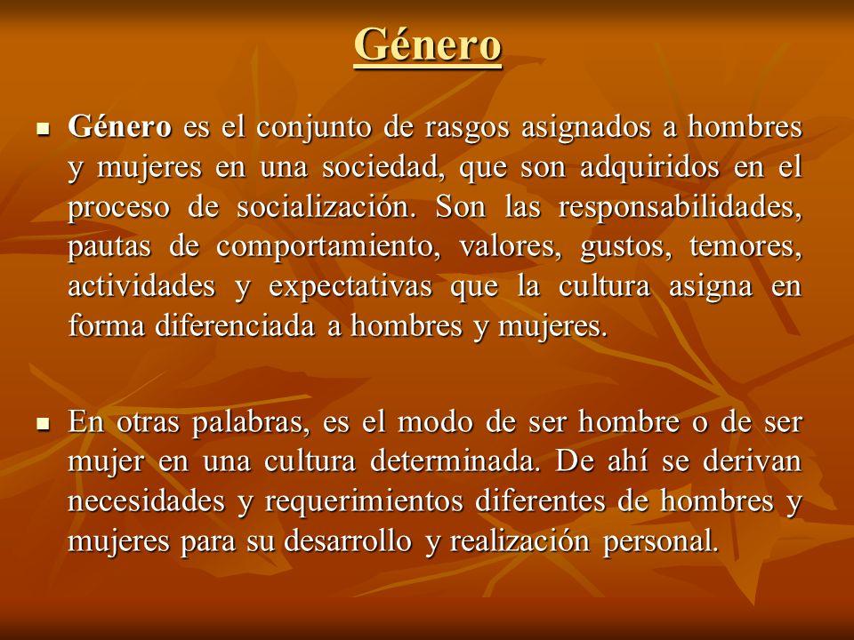 Género Género es el conjunto de rasgos asignados a hombres y mujeres en una sociedad, que son adquiridos en el proceso de socialización. Son las respo