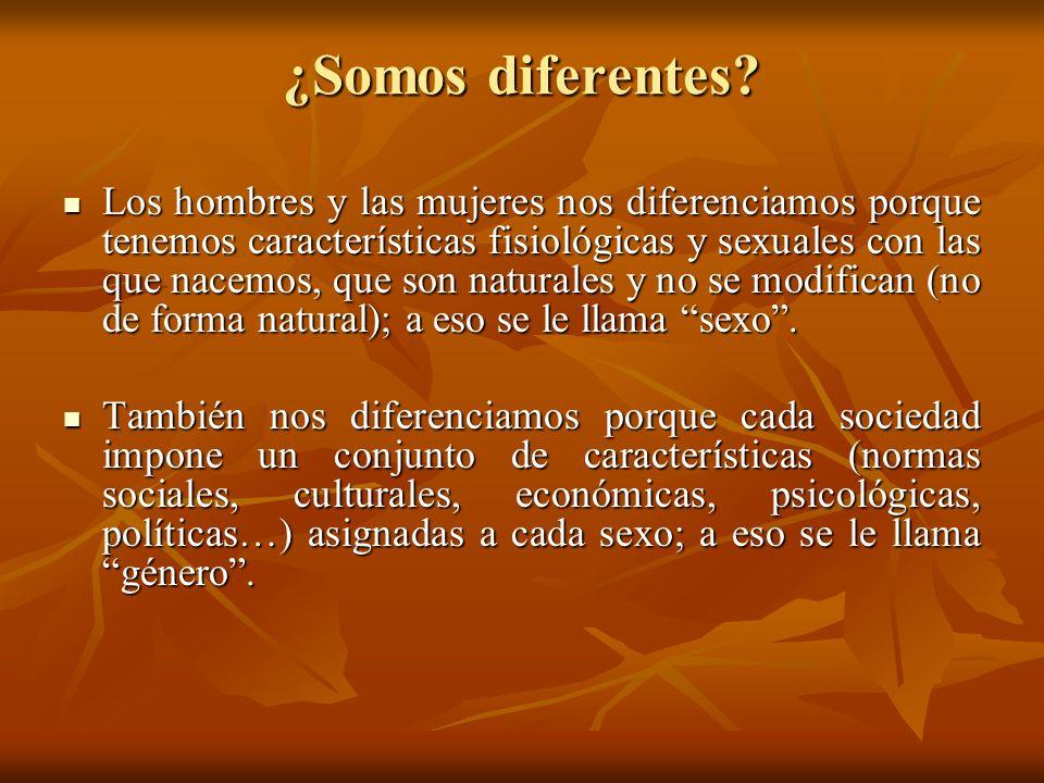 ¿Somos diferentes? Los hombres y las mujeres nos diferenciamos porque tenemos características fisiológicas y sexuales con las que nacemos, que son nat