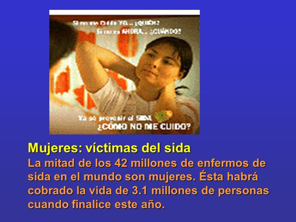 Mujeres: víctimas del sida La mitad de los 42 millones de enfermos de sida en el mundo son mujeres. Ésta habrá cobrado la vida de 3.1 millones de pers