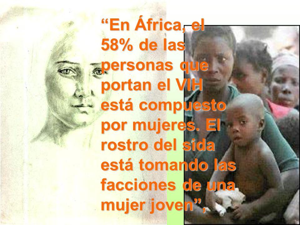 En África, el 58% de las personas que portan el VIH está compuesto por mujeres. El rostro del sida está tomando las facciones de una mujer joven,