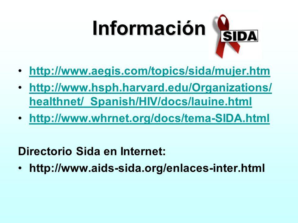 Información http://www.aegis.com/topics/sida/mujer.htm http://www.hsph.harvard.edu/Organizations/ healthnet/_Spanish/HIV/docs/lauine.htmlhttp://www.hs