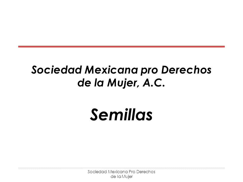 Sociedad Mexicana Pro Derechos de la Mujer Sociedad Mexicana pro Derechos de la Mujer, A.C. Semillas