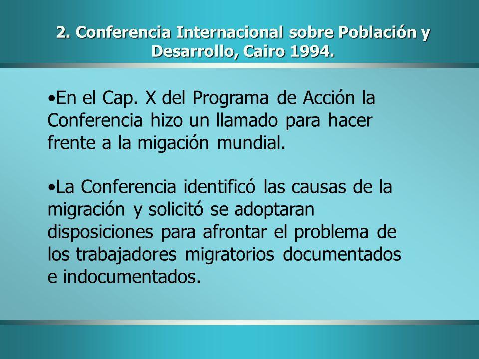 2. Conferencia Internacional sobre Población y Desarrollo, Cairo 1994. En el Cap. X del Programa de Acción la Conferencia hizo un llamado para hacer f