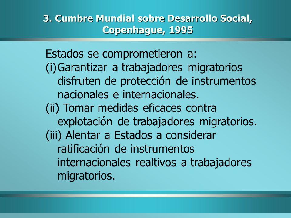 3. Cumbre Mundial sobre Desarrollo Social, Copenhague, 1995 Estados se comprometieron a: (i)Garantizar a trabajadores migratorios disfruten de protecc