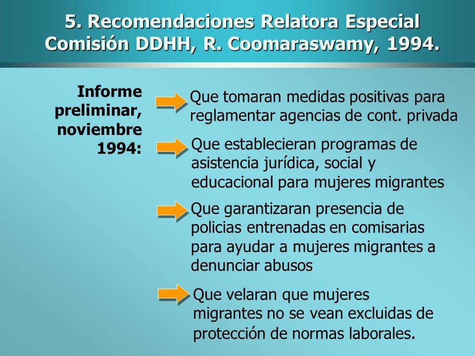 5. Recomendaciones Relatora Especial Comisión DDHH, R. Coomaraswamy, 1994. Informe preliminar, noviembre 1994: Que tomaran medidas positivas para regl