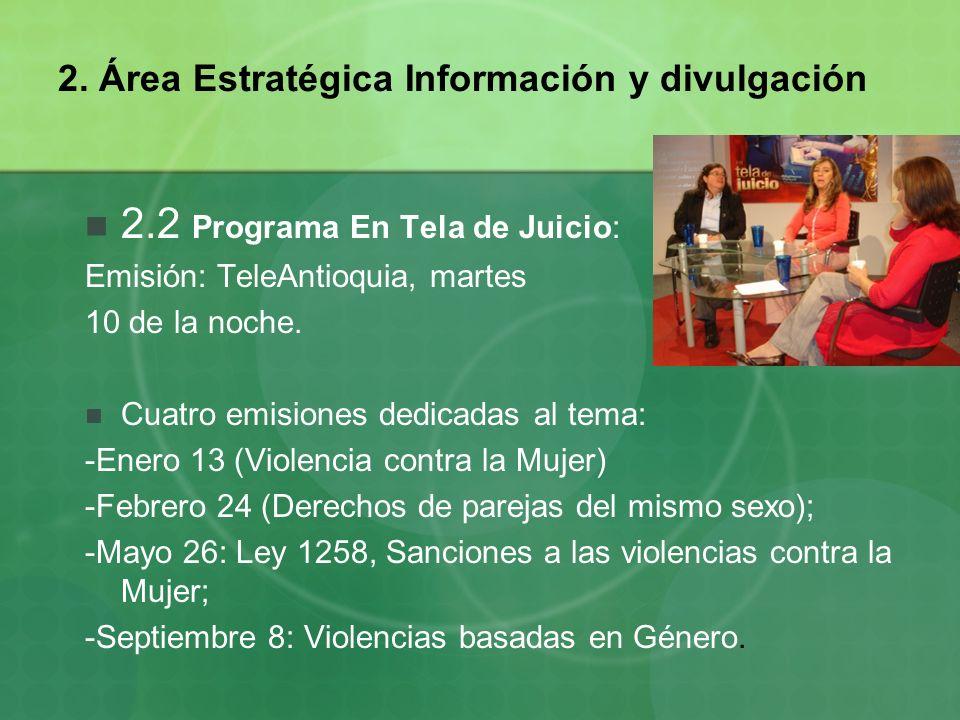 2. Área Estratégica Información y divulgación 2.2 Programa En Tela de Juicio: Emisión: TeleAntioquia, martes 10 de la noche. Cuatro emisiones dedicada