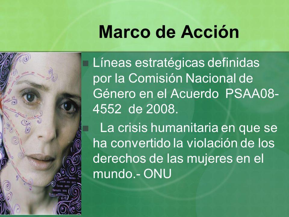 Marco de Acción Líneas estratégicas definidas por la Comisión Nacional de Género en el Acuerdo PSAA08- 4552 de 2008. La crisis humanitaria en que se h