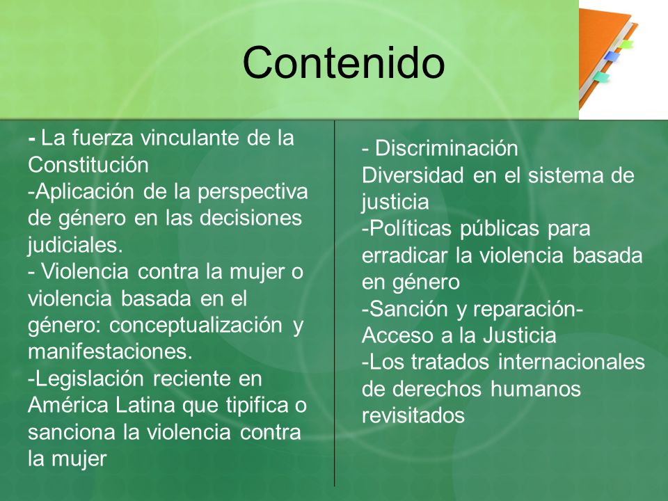 Contenido - La fuerza vinculante de la Constitución -Aplicación de la perspectiva de género en las decisiones judiciales. - Violencia contra la mujer