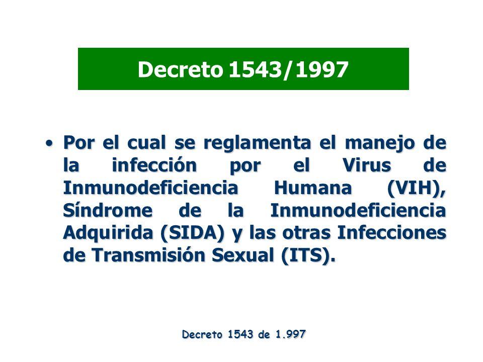 Decreto 1543/1997 Por el cual se reglamenta el manejo de la infección por el Virus de Inmunodeficiencia Humana (VIH), Síndrome de la Inmunodeficiencia