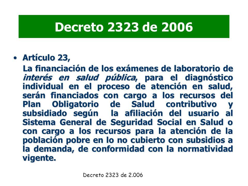 Decreto 2323 de 2006 Artículo 23,Artículo 23, La financiación de los exámenes de laboratorio de interés en salud pública, para el diagnóstico individu