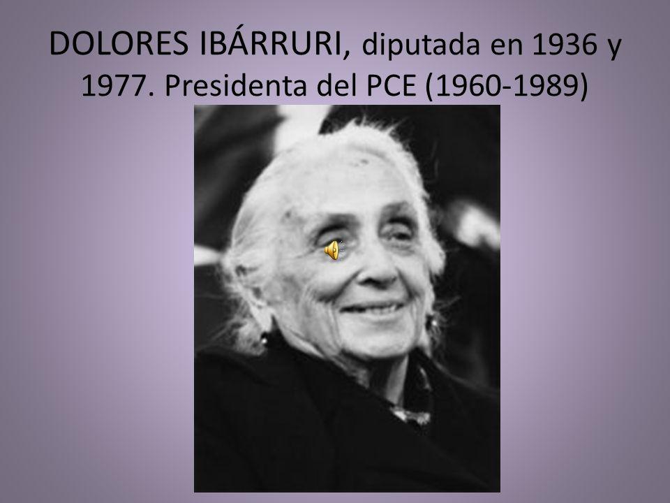 DOLORES IBÁRRURI, diputada en 1936 y 1977. Presidenta del PCE (1960-1989)