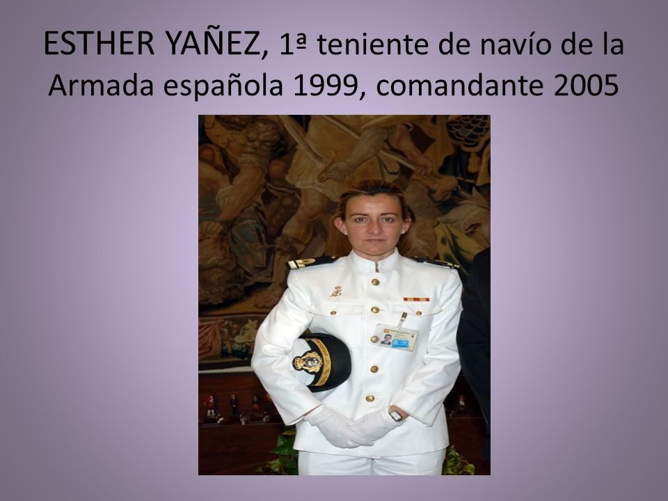 ESTHER YAÑEZ, 1ª teniente de navío de la Armada española 1999, comandante 2005