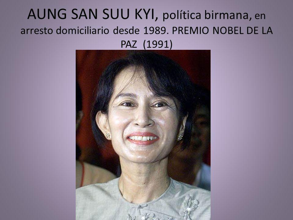 AUNG SAN SUU KYI, política birmana, en arresto domiciliario desde 1989. PREMIO NOBEL DE LA PAZ (1991)