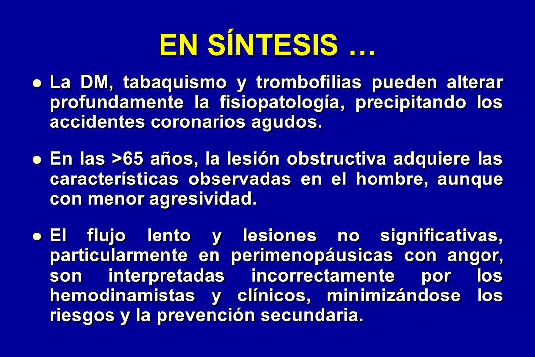 EN SÍNTESIS … La DM, tabaquismo y trombofilias pueden alterar profundamente la fisiopatología, precipitando los accidentes coronarios agudos.