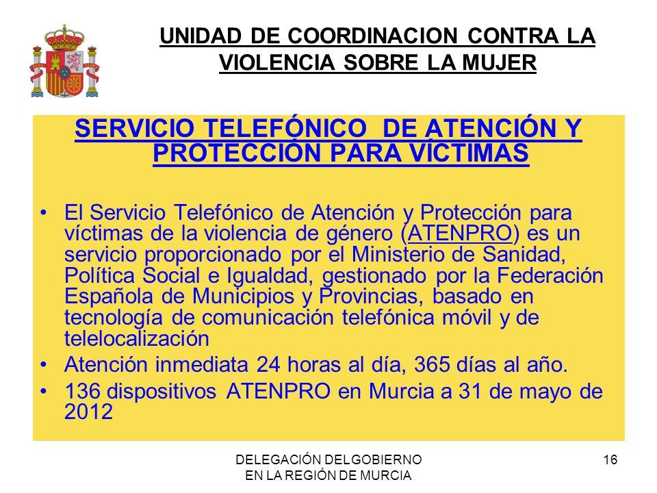 UNIDAD DE COORDINACION CONTRA LA VIOLENCIA SOBRE LA MUJER DELEGACIÓN DEL GOBIERNO EN LA REGIÓN DE MURCIA 16 SERVICIO TELEFÓNICO DE ATENCIÓN Y PROTECCIÓN PARA VÍCTIMAS El Servicio Telefónico de Atención y Protección para víctimas de la violencia de género (ATENPRO) es un servicio proporcionado por el Ministerio de Sanidad, Política Social e Igualdad, gestionado por la Federación Española de Municipios y Provincias, basado en tecnología de comunicación telefónica móvil y de telelocalización Atención inmediata 24 horas al día, 365 días al año.